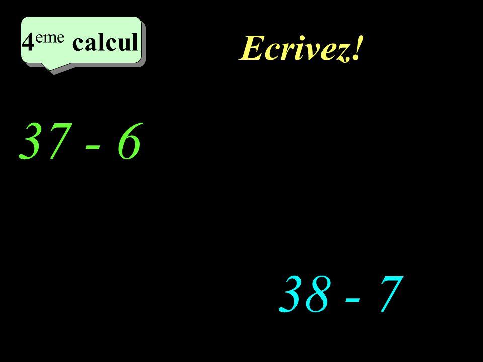 Réfléchissez! 37 - 6 38 - 7 4 eme calcul 4 eme calcul 4 eme calcul