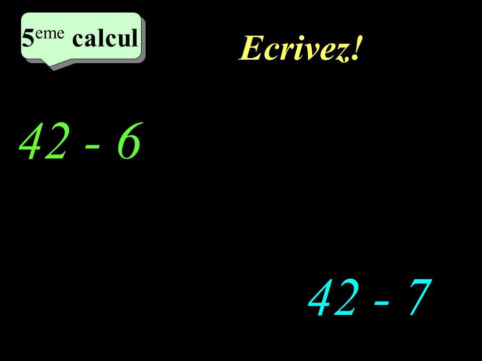 Réfléchissez! 42 - 6 42 - 7 5 eme calcul 5 eme calcul 5 eme calcul