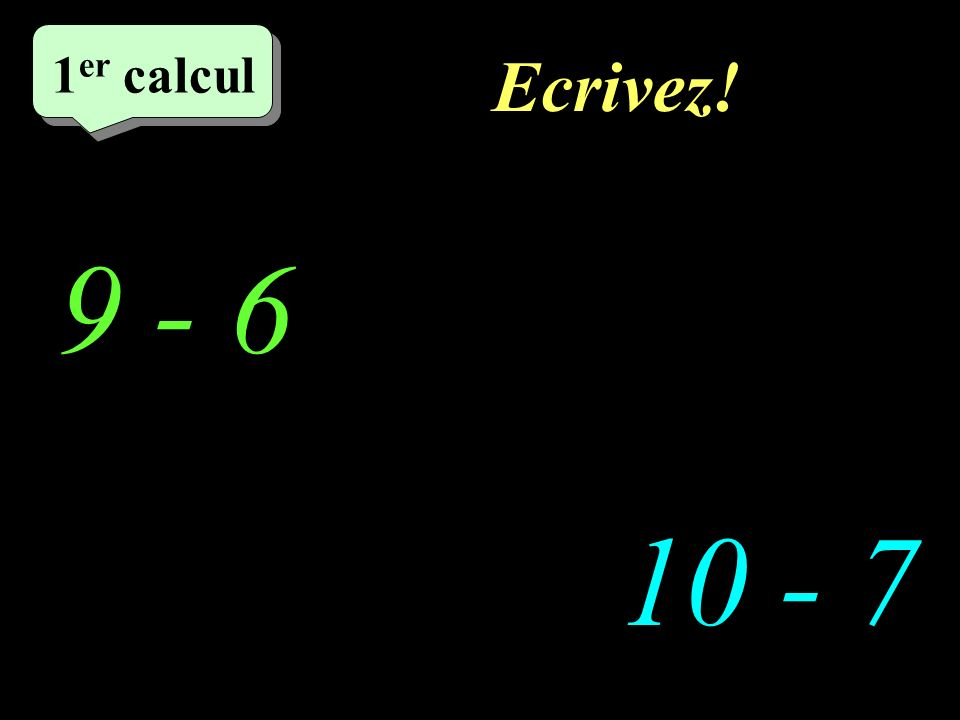Réfléchissez! –1–1 1 er calcul 9 - 6 http://welcome.to/masdestraverses 10 - 7