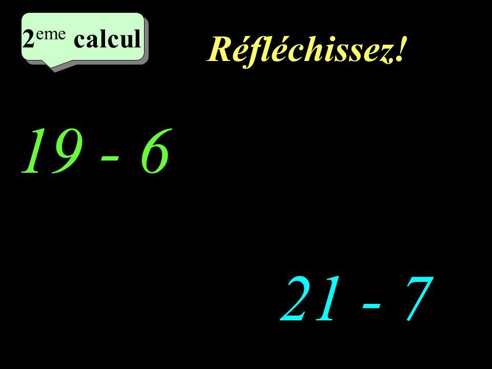 Réfléchissez! 2 eme calcul 19 - 6 21 - 7 2 eme calcul 2 eme calcul 2 eme calcul