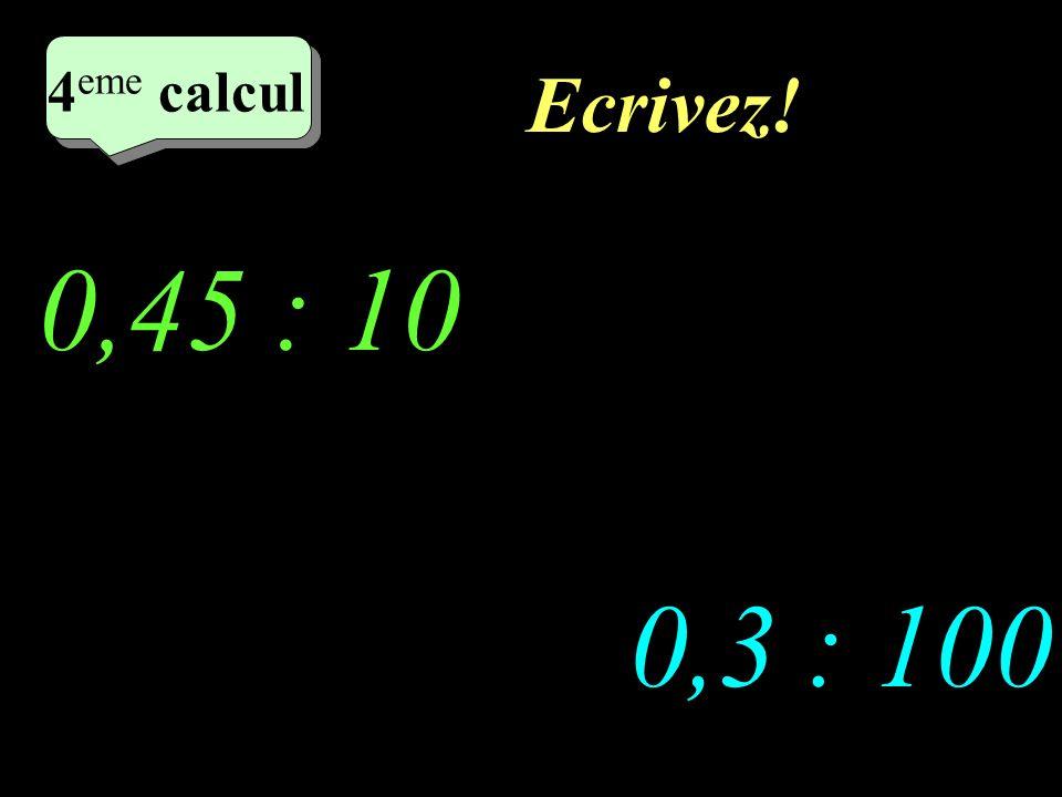Réfléchissez! 0,45 : 10 0,3 : 100 4 eme calcul 4 eme calcul 4 eme calcul