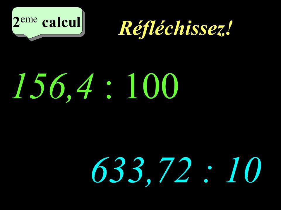 Ecrivez! –1–1 1 er calcul 1 er calcul 1 er calcul 12,5 x 0,01 295,6 x 0,1