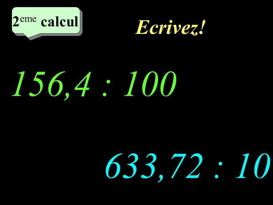Ecrivez! 2 eme calcul 156,4 : 100 633,72 : 10 2 eme calcul 2 eme calcul 2 eme calcul