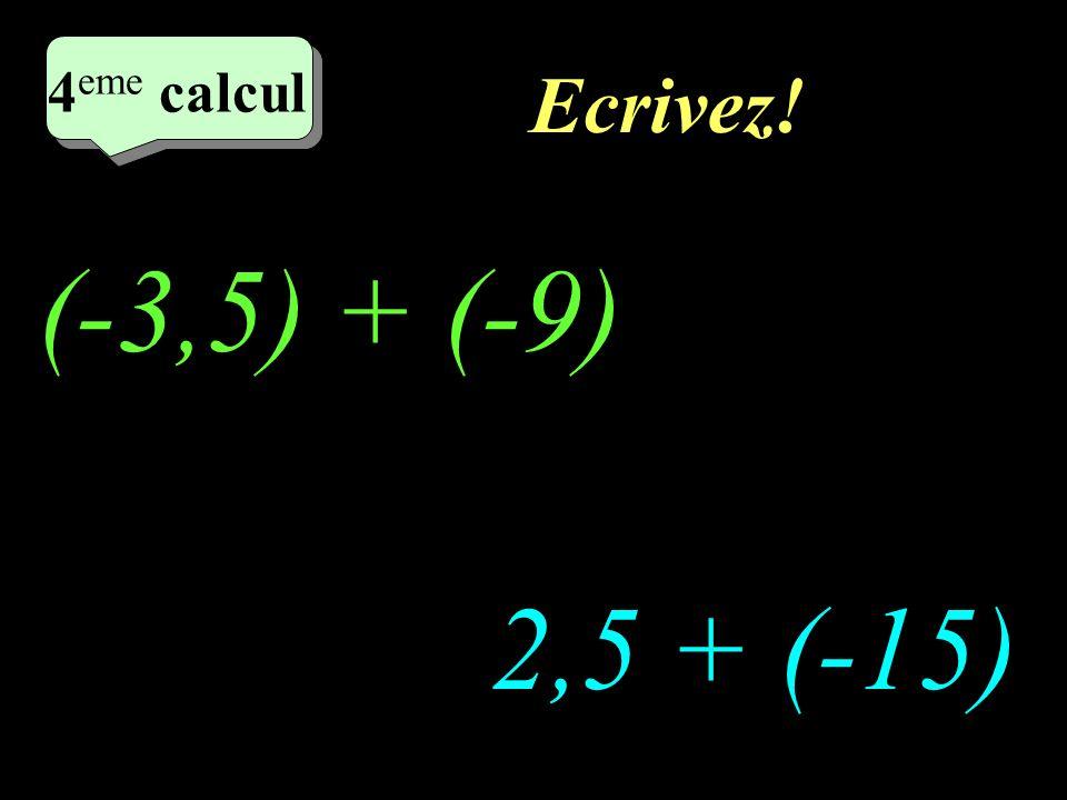 Réfléchissez! (-3,5) + (-9) 2,5 + (-15) 4 eme calcul 4 eme calcul 4 eme calcul