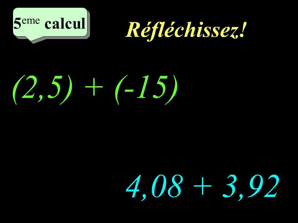 Ecrivez! (-3,5) + (-9) 2,5 + (-15) 4 eme calcul 4 eme calcul 4 eme calcul