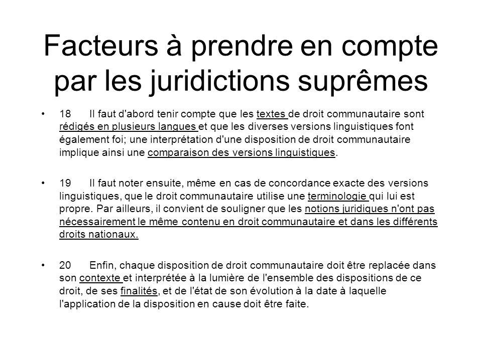 Facteurs à prendre en compte par les juridictions suprêmes 18Il faut d'abord tenir compte que les textes de droit communautaire sont rédigés en plusie
