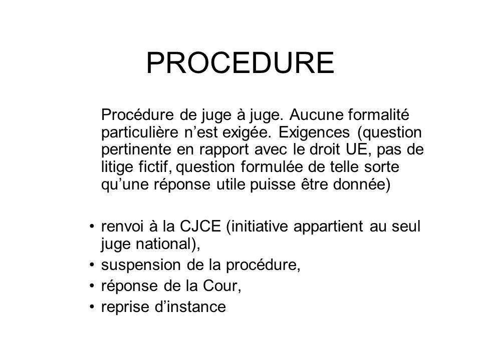 PROCEDURE Procédure de juge à juge. Aucune formalité particulière nest exigée. Exigences (question pertinente en rapport avec le droit UE, pas de liti