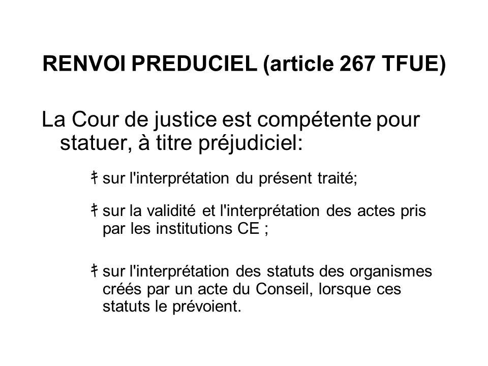 RENVOI PREDUCIEL (article 267 TFUE) La Cour de justice est compétente pour statuer, à titre préjudiciel: sur l'interprétation du présent traité; sur l