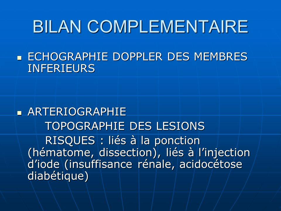 BILAN COMPLEMENTAIRE ECHOGRAPHIE DOPPLER DES MEMBRES INFERIEURS ECHOGRAPHIE DOPPLER DES MEMBRES INFERIEURS ARTERIOGRAPHIE ARTERIOGRAPHIE TOPOGRAPHIE D