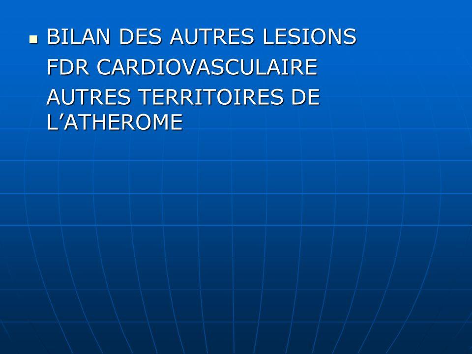BILAN DES AUTRES LESIONS BILAN DES AUTRES LESIONS FDR CARDIOVASCULAIRE AUTRES TERRITOIRES DE LATHEROME