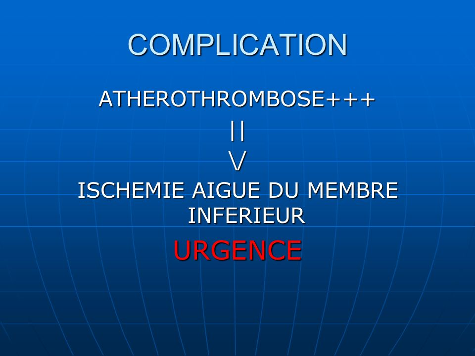 COMPLICATION ATHEROTHROMBOSE+++||\/ ISCHEMIE AIGUE DU MEMBRE INFERIEUR URGENCE