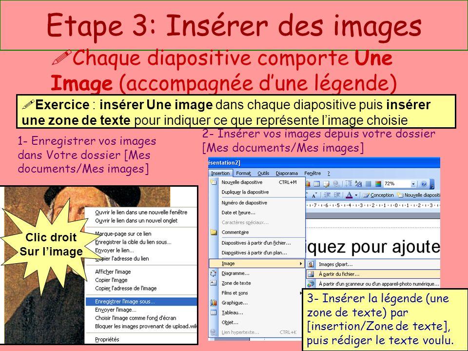 Etape 3: Insérer des images Chaque diapositive comporte Une Image (accompagnée dune légende) 1- Enregistrer vos images dans Votre dossier [Mes documen