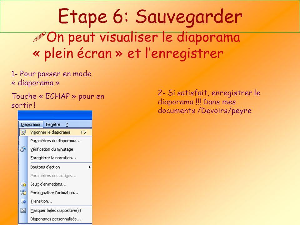 Etape 6: Sauvegarder On peut visualiser le diaporama « plein écran » et lenregistrer 1- Pour passer en mode « diaporama » Touche « ECHAP » pour en sor