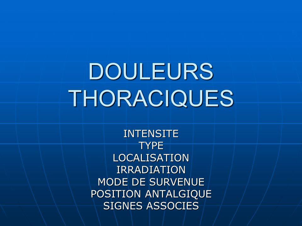 DOULEURS THORACIQUES INTENSITETYPELOCALISATIONIRRADIATION MODE DE SURVENUE POSITION ANTALGIQUE SIGNES ASSOCIES