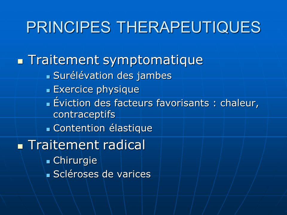 PRINCIPES THERAPEUTIQUES Traitement symptomatique Traitement symptomatique Surélévation des jambes Surélévation des jambes Exercice physique Exercice