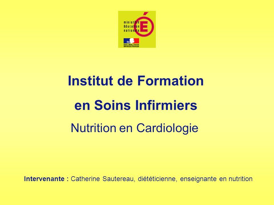 Institut de Formation en Soins Infirmiers Nutrition en Cardiologie Intervenante : Catherine Sautereau, diététicienne, enseignante en nutrition