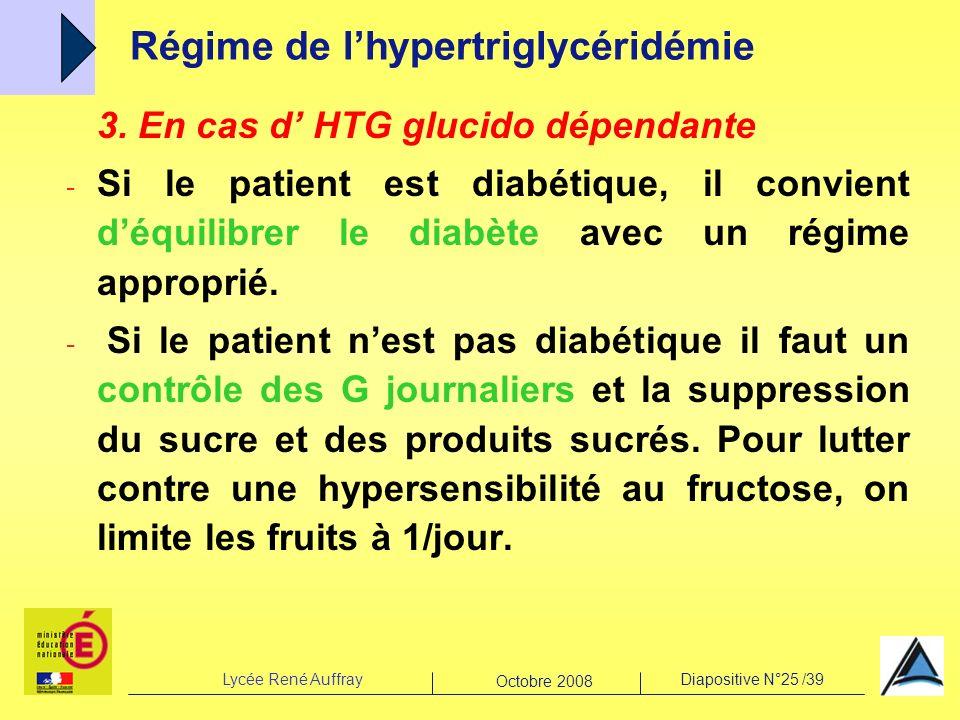 Lycée René AuffrayDiapositive N°25 /39 Octobre 2008 3. En cas d HTG glucido dépendante - Si le patient est diabétique, il convient déquilibrer le diab
