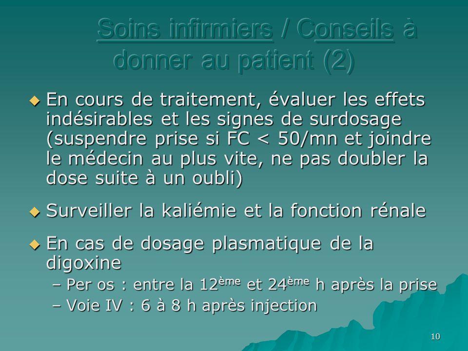 10 En cours de traitement, évaluer les effets indésirables et les signes de surdosage (suspendre prise si FC < 50/mn et joindre le médecin au plus vit