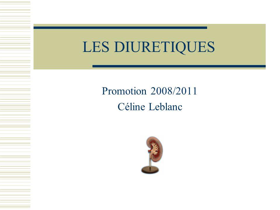 LES DIURETIQUES Promotion 2008/2011 Céline Leblanc