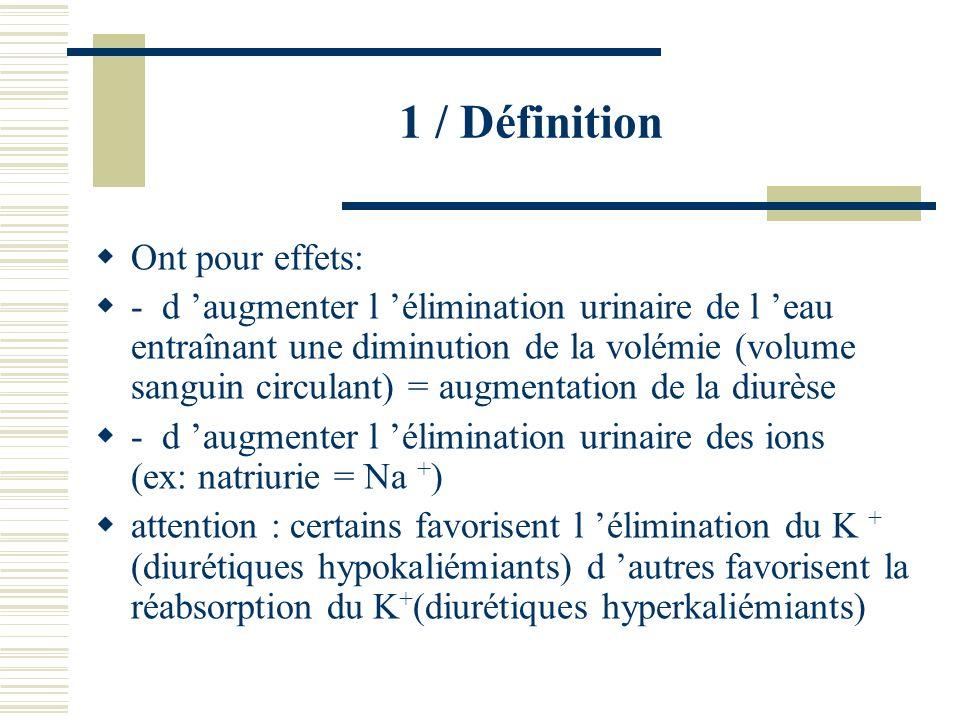1 / Définition Ont pour effets: - d augmenter l élimination urinaire de l eau entraînant une diminution de la volémie (volume sanguin circulant) = aug