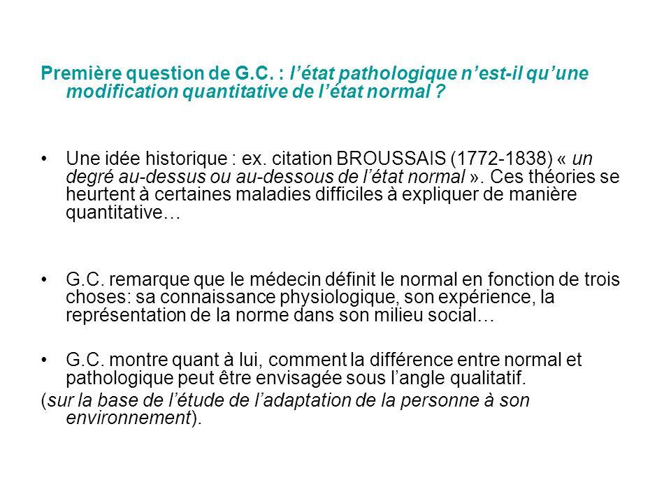 Première question de G.C. : létat pathologique nest-il quune modification quantitative de létat normal ? Une idée historique : ex. citation BROUSSAIS