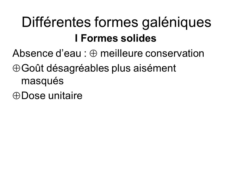 Différentes formes galéniques I Formes solides Comprimés: « Préparations solides contenant une unité de prise dun ou plusieurs PA.