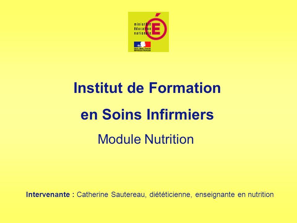 Institut de Formation en Soins Infirmiers Module Nutrition Intervenante : Catherine Sautereau, diététicienne, enseignante en nutrition