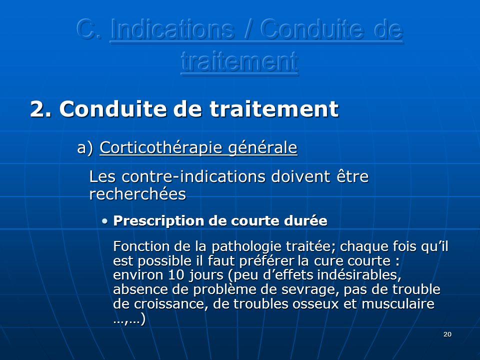 20 2. Conduite de traitement a) Corticothérapie générale Les contre-indications doivent être recherchées Prescription de courte duréePrescription de c