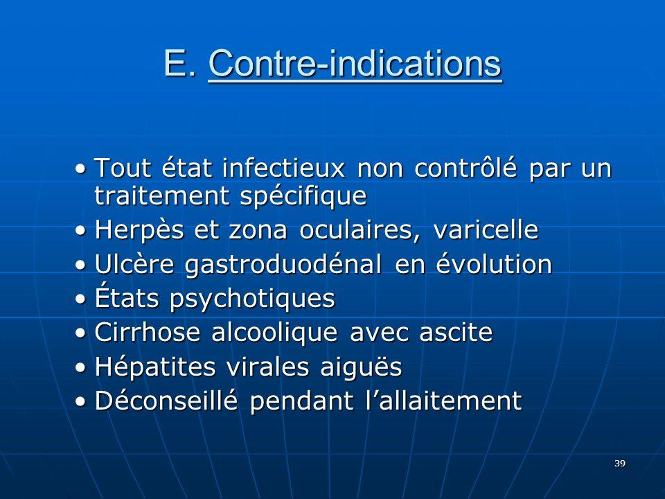 39 E. Contre-indications Tout état infectieux non contrôlé par un traitement spécifiqueTout état infectieux non contrôlé par un traitement spécifique