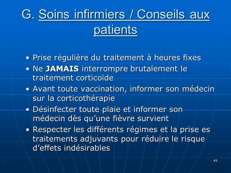 43 G. Soins infirmiers / Conseils aux patients Prise régulière du traitement à heures fixesPrise régulière du traitement à heures fixes Ne JAMAIS inte
