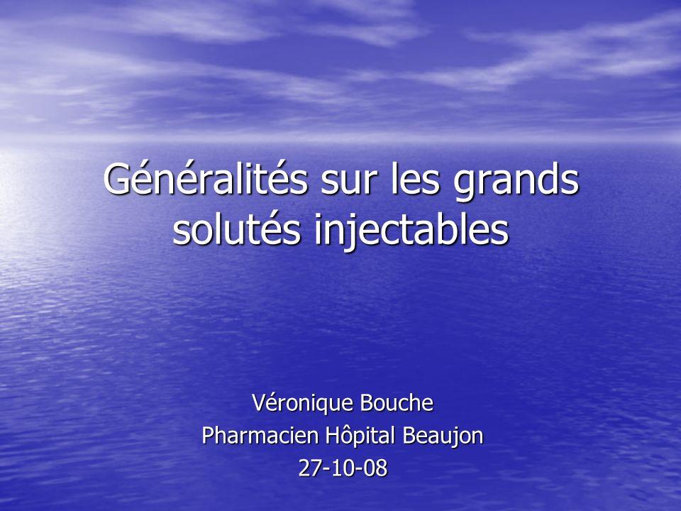 Généralités sur les grands solutés injectables Véronique Bouche Pharmacien Hôpital Beaujon 27-10-08