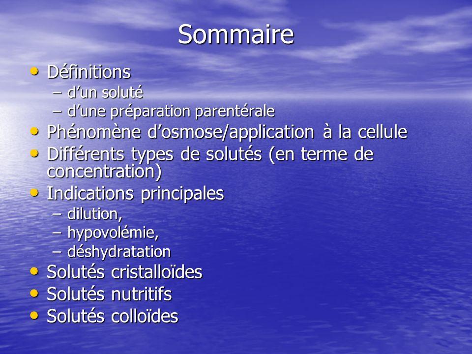 Différents types de solutés Présentation : Présentation : –ampoules (10, 20 ml), –flacons (50 à 1000 ml) –ou poches (50 à 1000 ml) Exemples : Exemples : NaCl ou Chlorure de Sodium 0,9% (isotonique), 10%, 20% NaCl ou Chlorure de Sodium 0,9% (isotonique), 10%, 20% –Ampoules de 2 ml, de 5 ml, de 10 ml et de 20 ml –Flacons de 125 ml, de 250 ml, de 500 ml, de 1000 ml –Poches suremballées de 50 ml, de 100 ml, de 250 ml, de 500 ml, de 1000 ml Glucosé 5% (isotonique) ou 10% Glucosé 5% (isotonique) ou 10% –Ampoules de 10 ml et de 20 ml –Flacons de 125 ml, de 250 ml, de 500 ml, de 1000 ml –Poches suremballées de 50 ml, de 100 ml, de 250 ml, de 500 ml et de 1000 ml.
