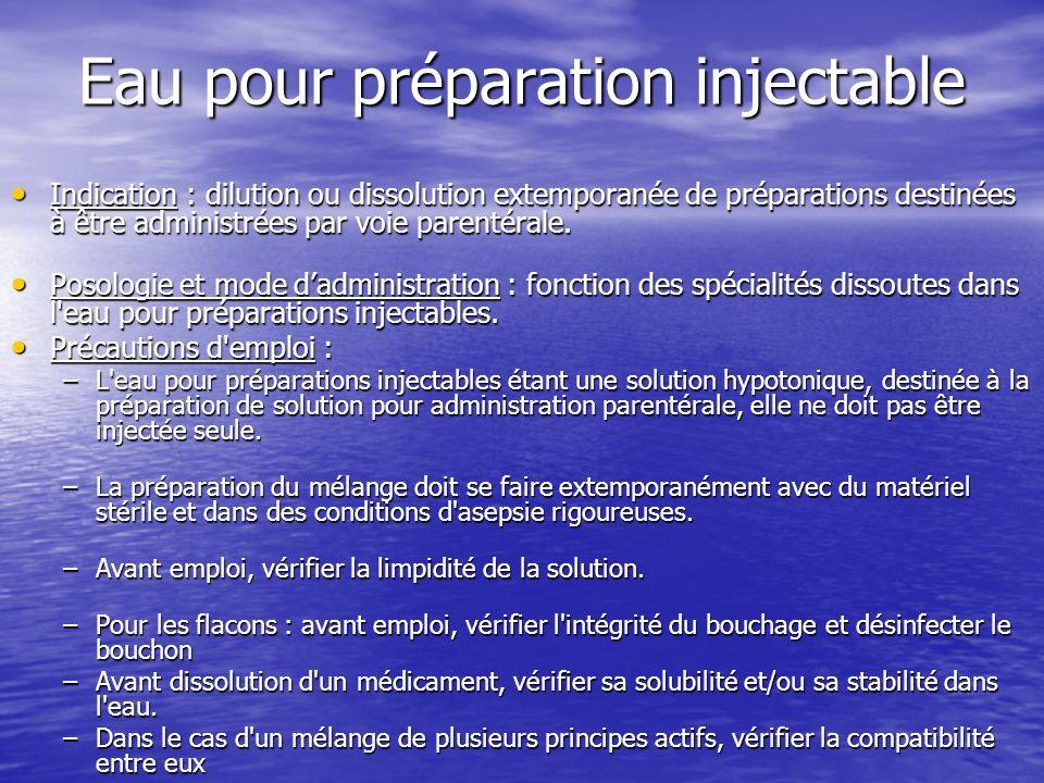 Eau pour préparation injectable Indication : dilution ou dissolution extemporanée de préparations destinées à être administrées par voie parentérale.