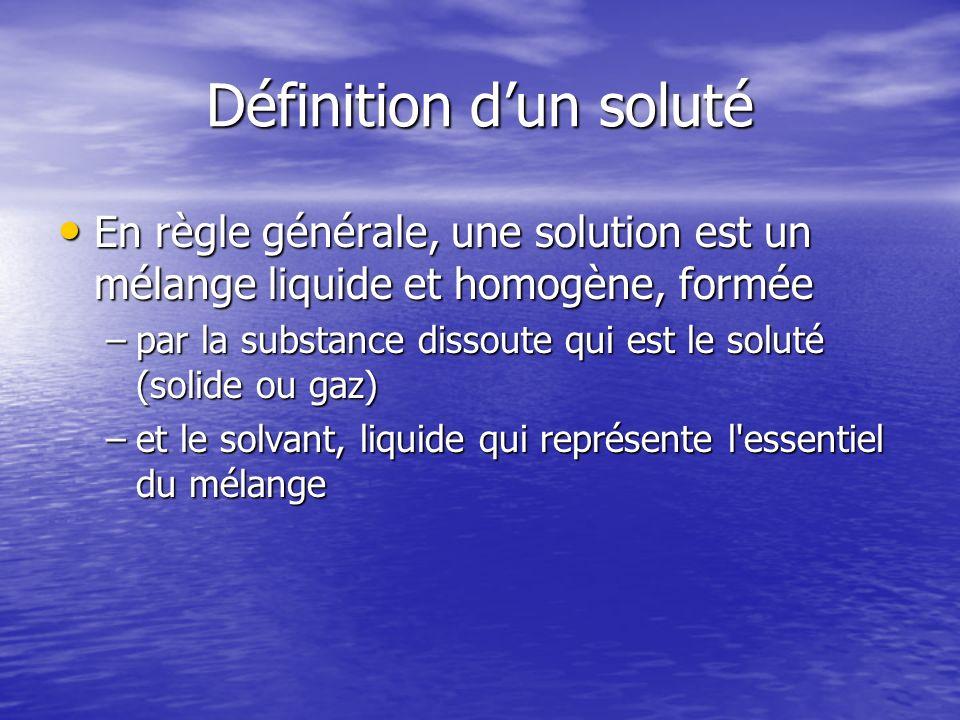 Définition dun soluté En règle générale, une solution est un mélange liquide et homogène, formée En règle générale, une solution est un mélange liquid