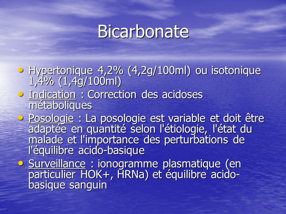 Bicarbonate Hypertonique 4,2% (4,2g/100ml) ou isotonique 1,4% (1,4g/100ml) Hypertonique 4,2% (4,2g/100ml) ou isotonique 1,4% (1,4g/100ml) Indication :