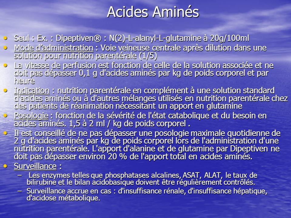 Acides Aminés Seul : Ex. : Dipeptiven® : N(2)-L-alanyl-L-glutamine à 20g/100ml Seul : Ex. : Dipeptiven® : N(2)-L-alanyl-L-glutamine à 20g/100ml Mode d
