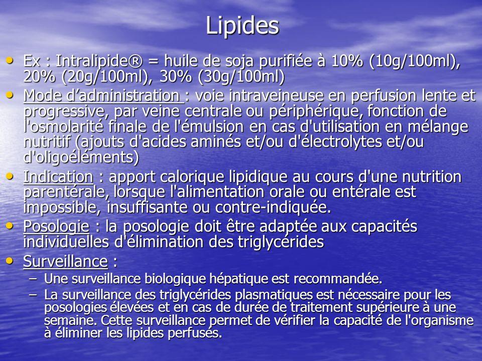 Lipides Ex : Intralipide® = huile de soja purifiée à 10% (10g/100ml), 20% (20g/100ml), 30% (30g/100ml) Ex : Intralipide® = huile de soja purifiée à 10