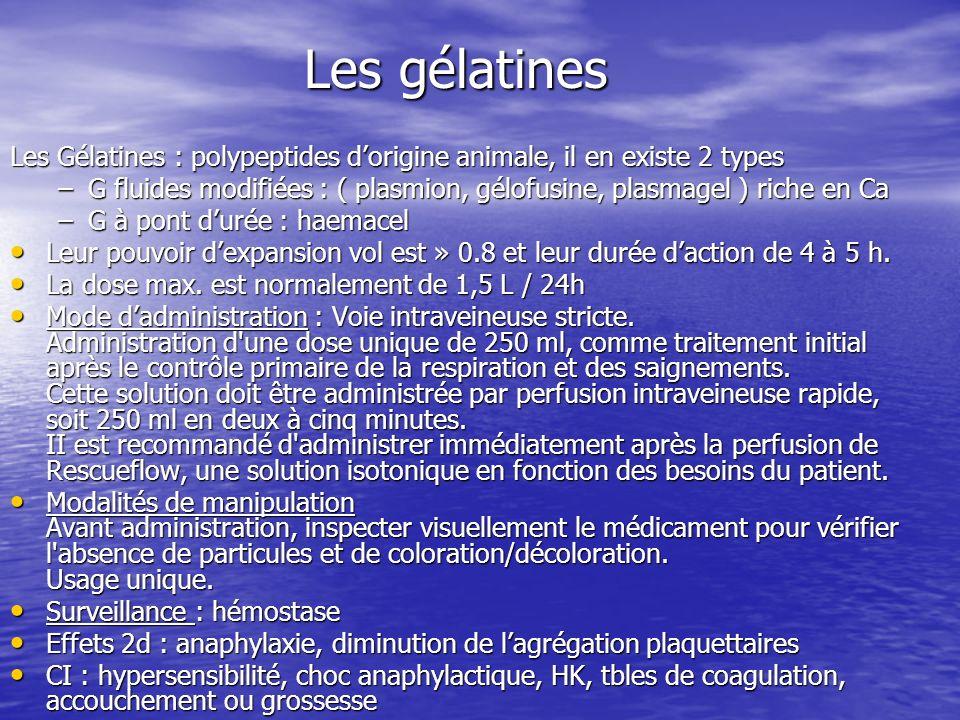 Les gélatines Les Gélatines : polypeptides dorigine animale, il en existe 2 types –G fluides modifiées : ( plasmion, gélofusine, plasmagel ) riche en