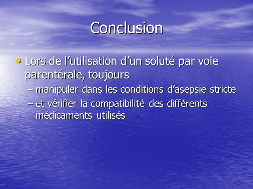 Conclusion Lors de lutilisation dun soluté par voie parentérale, toujours Lors de lutilisation dun soluté par voie parentérale, toujours –manipuler da
