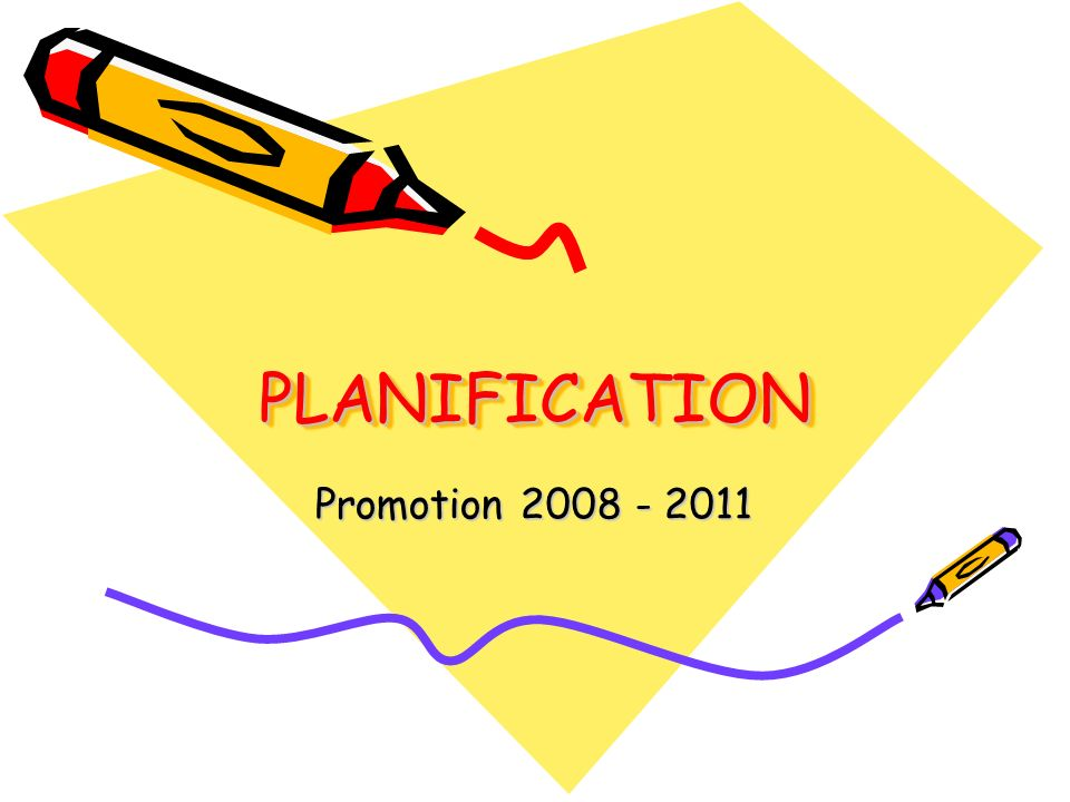 PLANIFICATIONPLANIFICATION Promotion 2008 - 2011