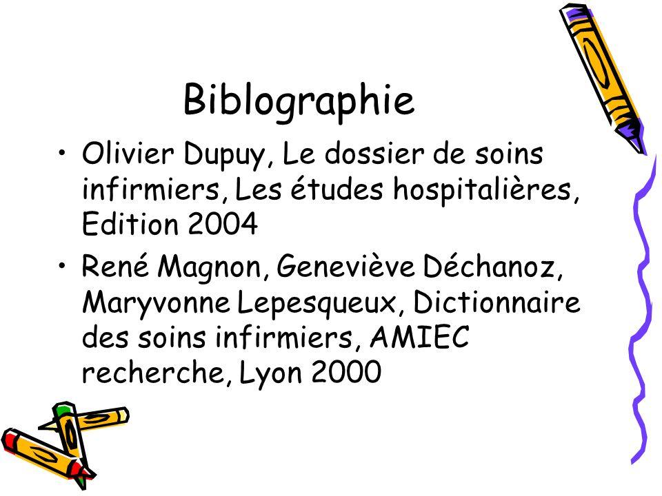 Biblographie Olivier Dupuy, Le dossier de soins infirmiers, Les études hospitalières, Edition 2004 René Magnon, Geneviève Déchanoz, Maryvonne Lepesque