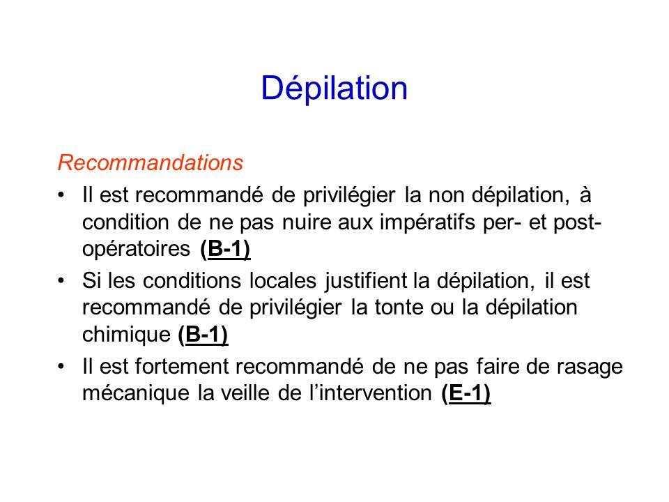Dépilation Recommandations Il est recommandé de privilégier la non dépilation, à condition de ne pas nuire aux impératifs per- et post- opératoires (B