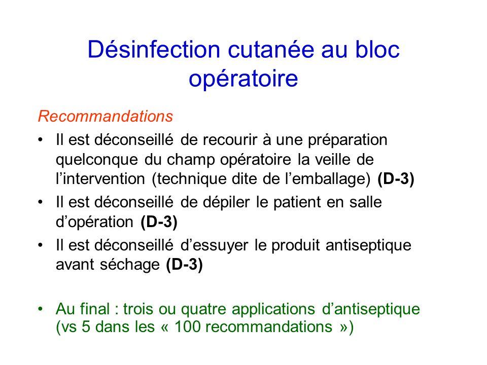 Désinfection cutanée au bloc opératoire Recommandations Il est déconseillé de recourir à une préparation quelconque du champ opératoire la veille de l
