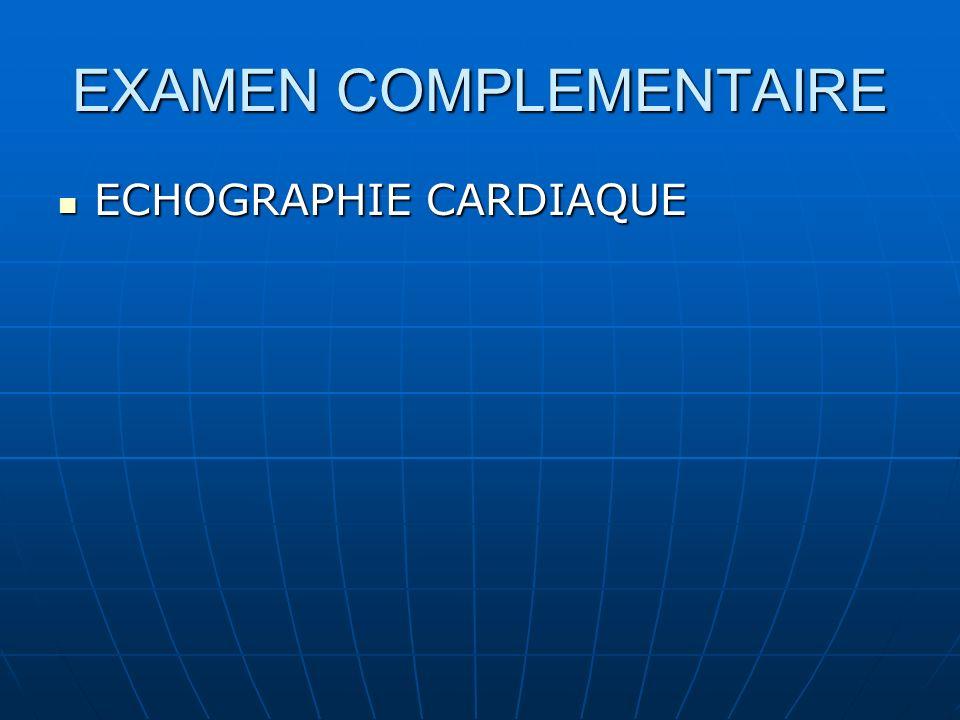 EXAMEN COMPLEMENTAIRE ECHOGRAPHIE CARDIAQUE ECHOGRAPHIE CARDIAQUE