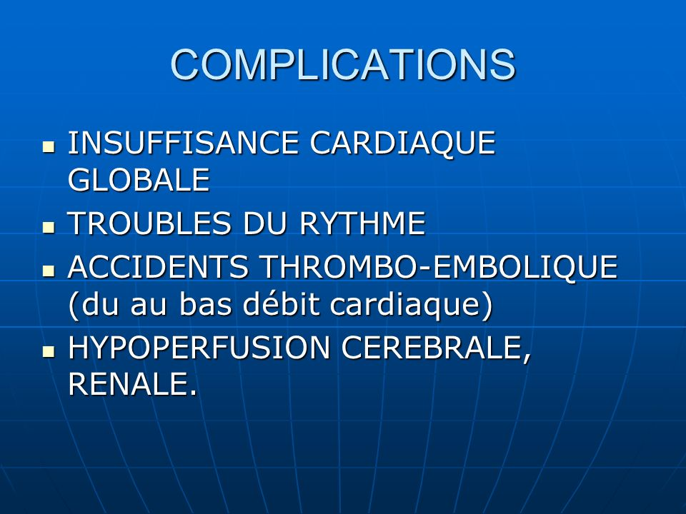 COMPLICATIONS INSUFFISANCE CARDIAQUE GLOBALE INSUFFISANCE CARDIAQUE GLOBALE TROUBLES DU RYTHME TROUBLES DU RYTHME ACCIDENTS THROMBO-EMBOLIQUE (du au b