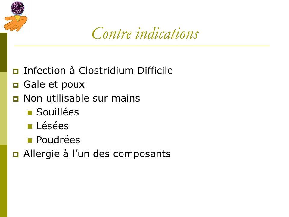 Contre indications Infection à Clostridium Difficile Gale et poux Non utilisable sur mains Souillées Lésées Poudrées Allergie à lun des composants