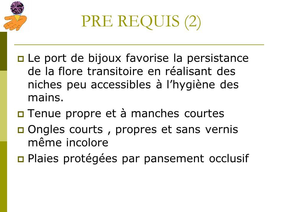 PRE REQUIS (2) Le port de bijoux favorise la persistance de la flore transitoire en réalisant des niches peu accessibles à lhygiène des mains. Tenue p