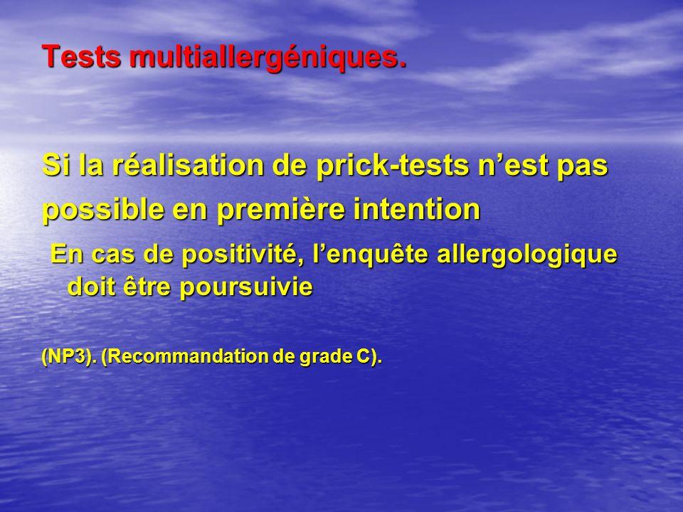Tests multiallergéniques. Si la réalisation de prick-tests nest pas possible en première intention En cas de positivité, lenquête allergologique doit