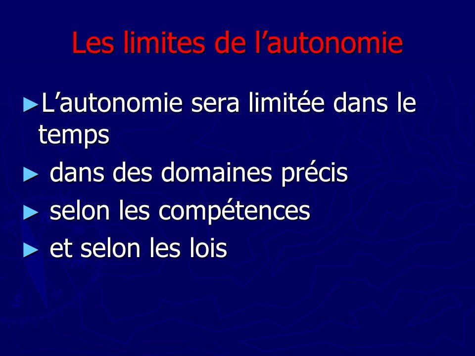 Les limites de lautonomie Lautonomie sera limitée dans le temps Lautonomie sera limitée dans le temps dans des domaines précis dans des domaines préci