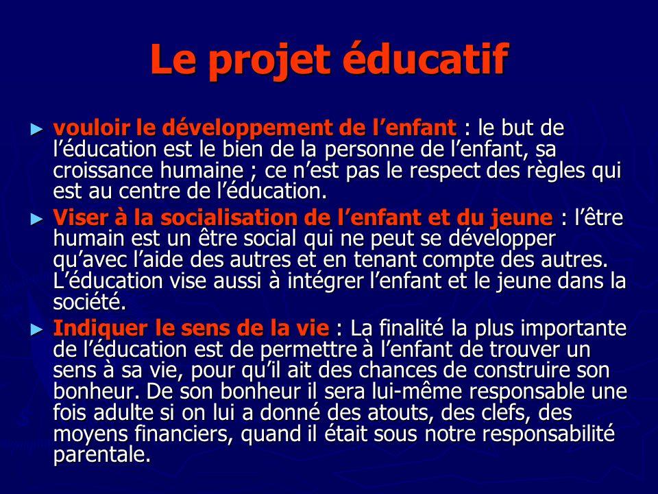 Le projet éducatif vouloir le développement de lenfant : le but de léducation est le bien de la personne de lenfant, sa croissance humaine ; ce nest p